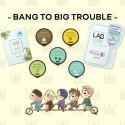 IDOL CARE - BANG TO BIG TROUBLE